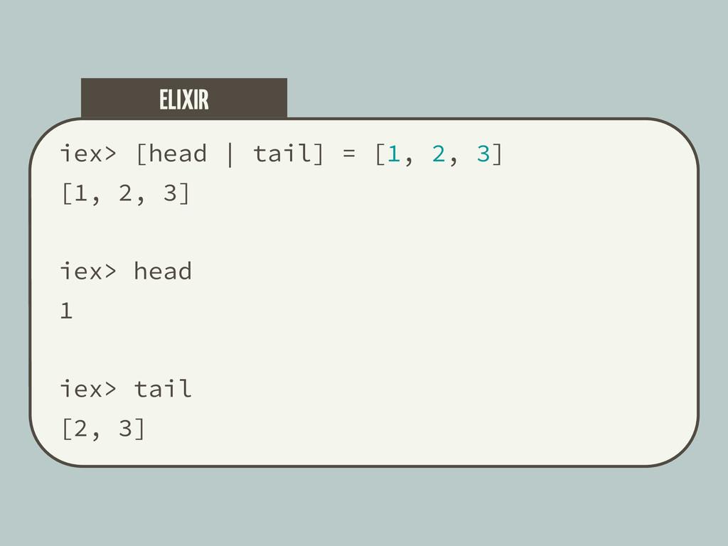 iex> [head   tail] = [1, 2, 3] [1, 2, 3] iex> h...