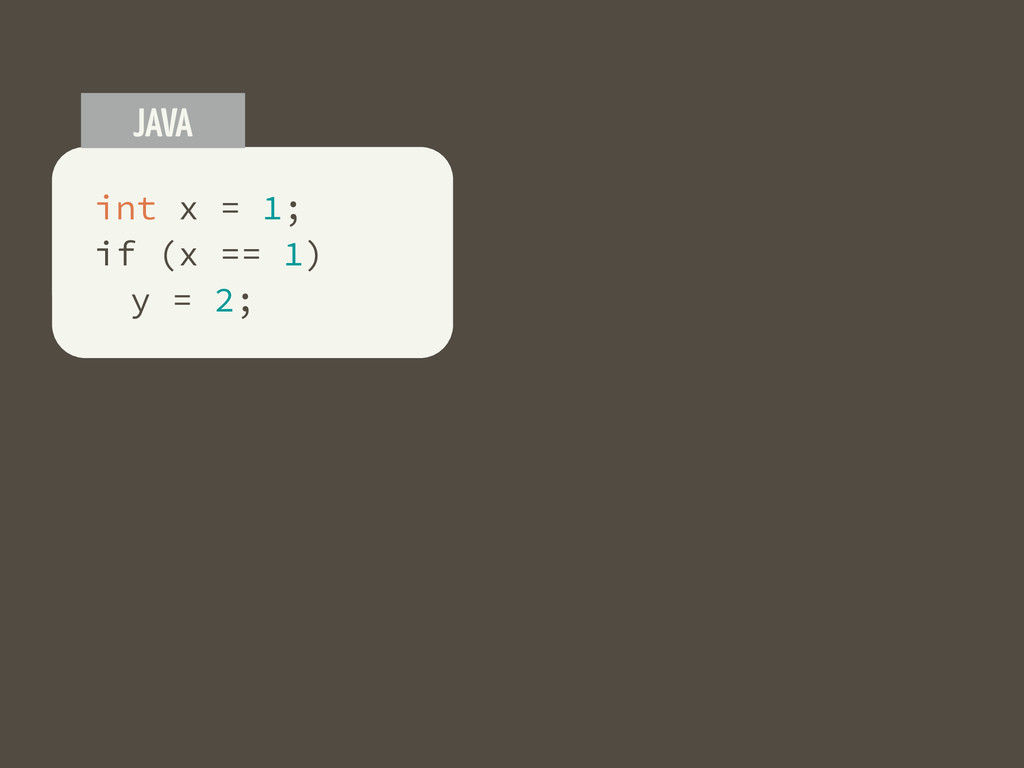 int x = 1; if (x == 1) y = 2; JAVA