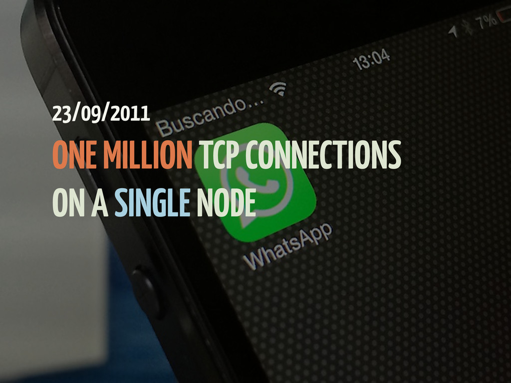23/09/2011 ONE MILLION TCP CONNECTIONS ON A SI...