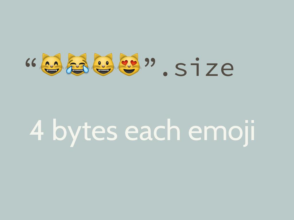 """"""""""".size 4 bytes each emoji"""