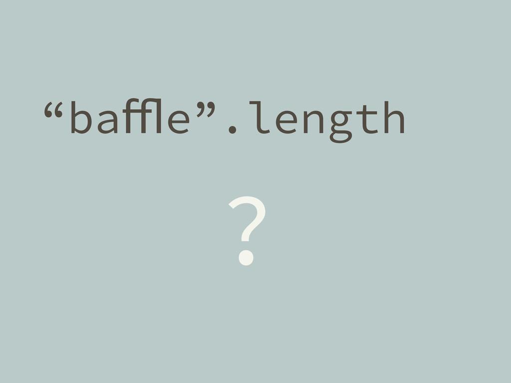 """baffle"".length ?"
