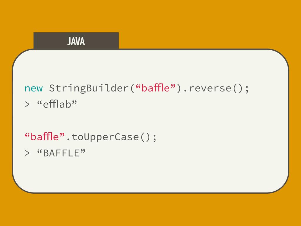 """new StringBuilder(""""baffle"""").reverse(); > """"effla..."""
