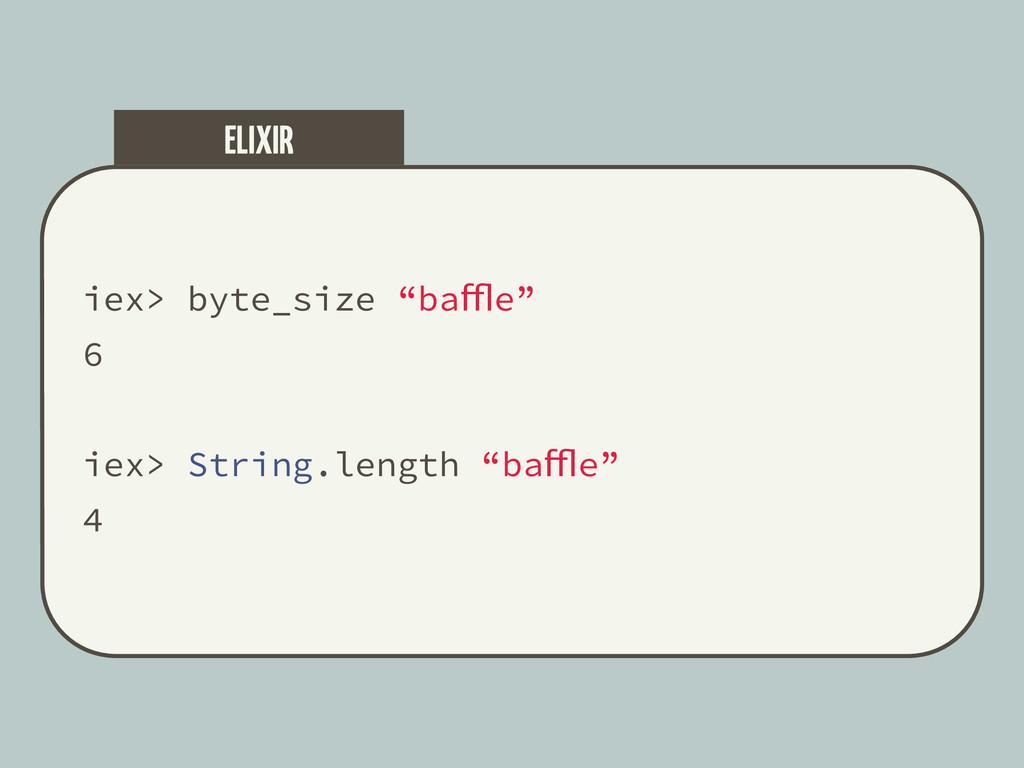 """iex> byte_size """"baffle"""" 6 iex> String.length """"b..."""