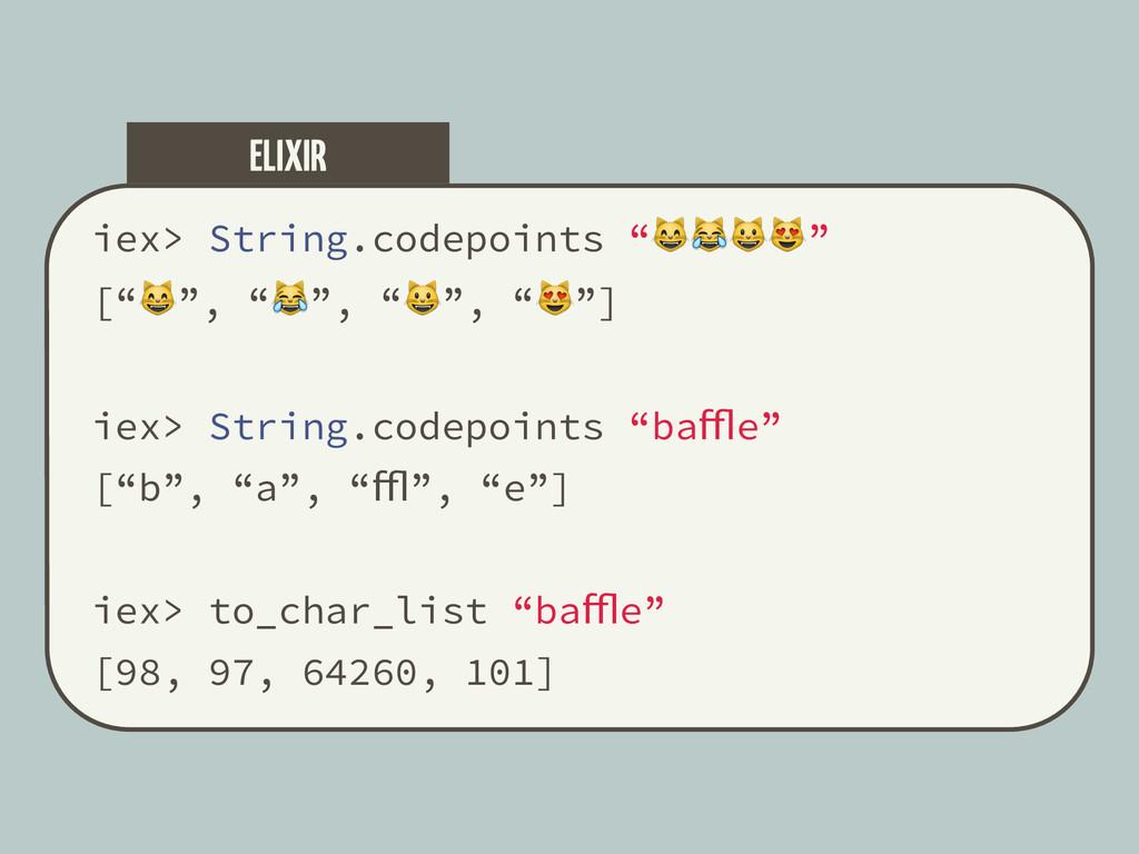 """iex> String.codepoints """""""" ["""""""", """""""", """""""", """"""""] iex>..."""