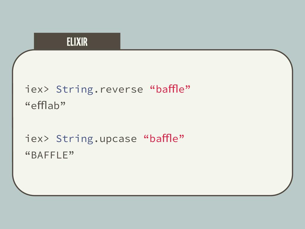 """iex> String.reverse """"baffle"""" """"efflab"""" iex> Stri..."""