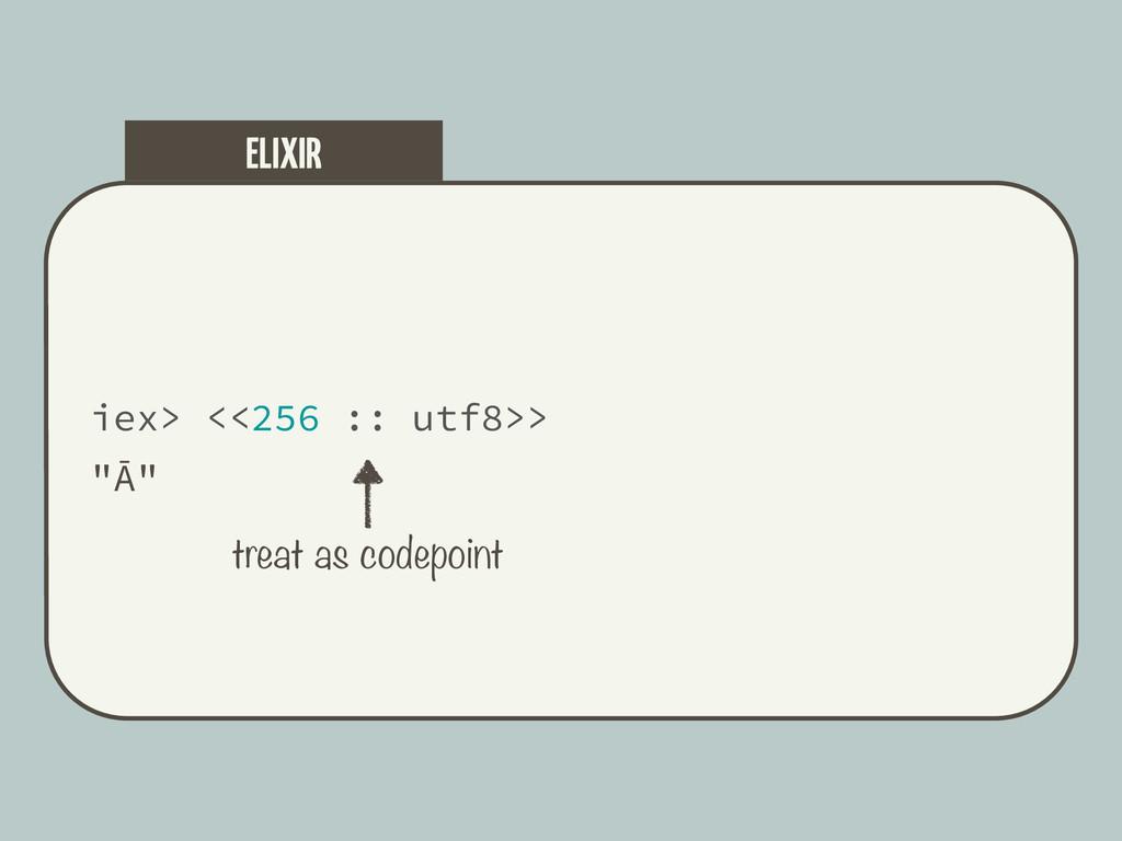 """iex> <<256 :: utf8>> """"Ā"""" ELIXIR treat as codepo..."""
