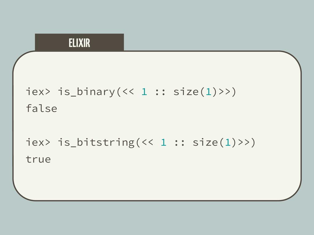 iex> is_binary(<< 1 :: size(1)>>) false iex> is...