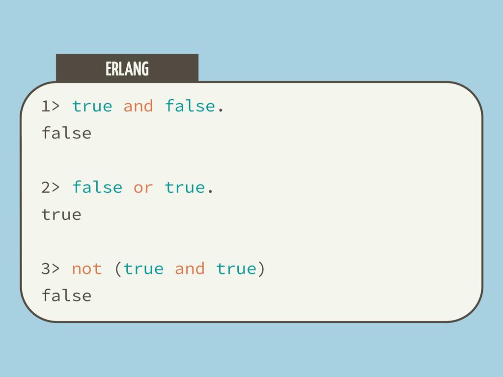 1> true and false. false 2> false or true. true...