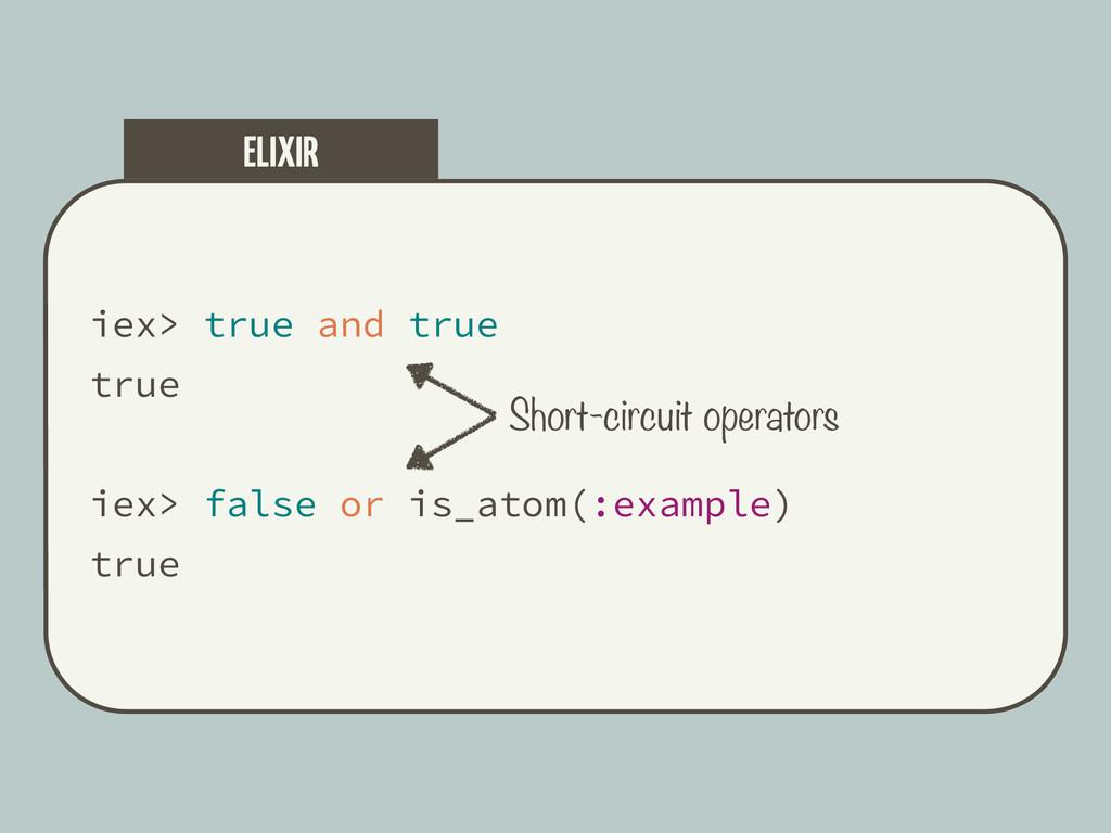 iex> true and true true iex> false or is_atom(:...