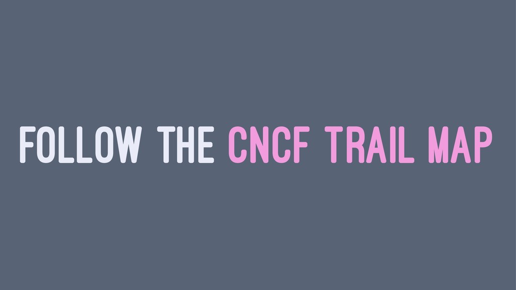 FOLLOW THE CNCF TRAIL MAP
