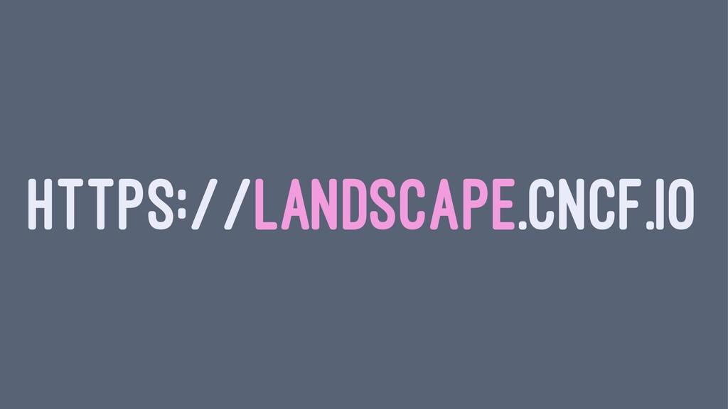 HTTPS://LANDSCAPE.CNCF.IO