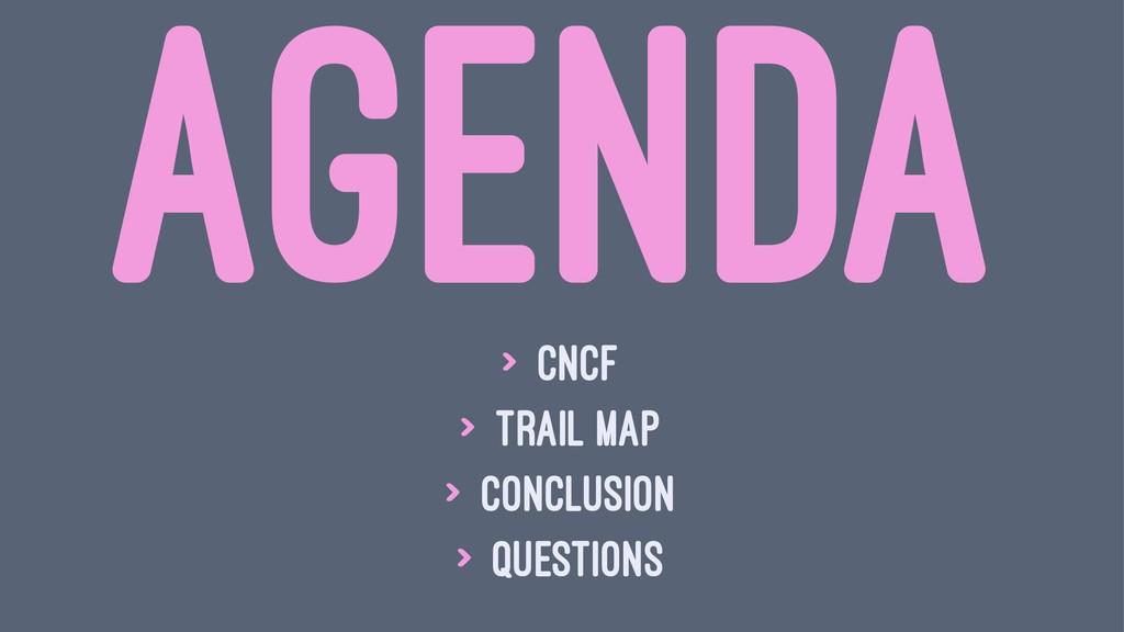 AGENDA > CNCF > Trail Map > Conclusion > Questi...