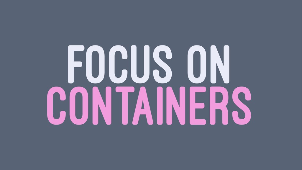 FOCUS ON CONTAINERS