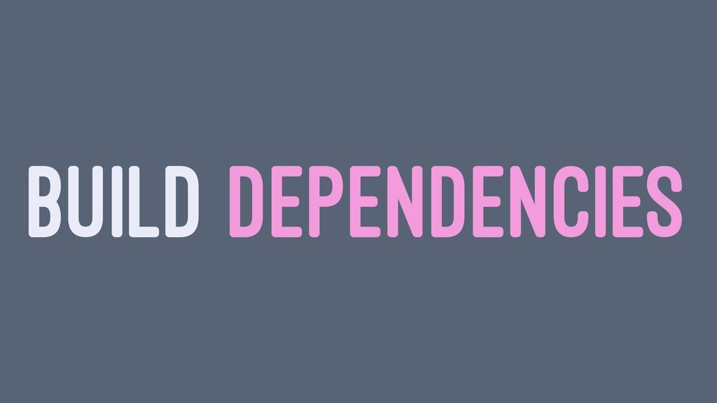 BUILD DEPENDENCIES