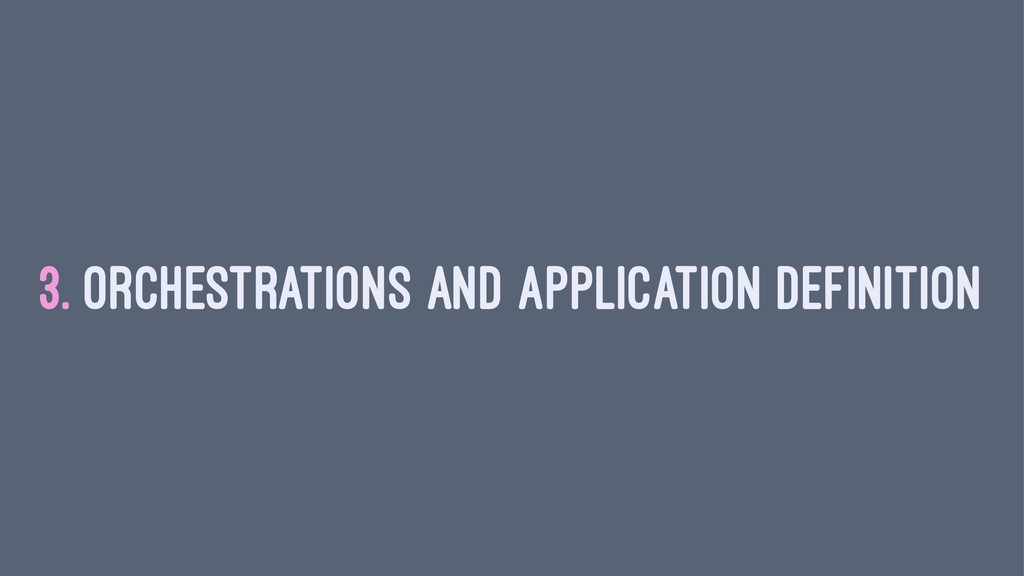 3. ORCHESTRATIONS AND APPLICATION DEFINITION