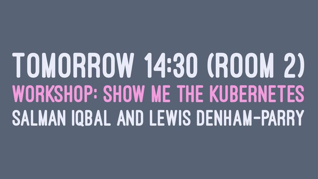 TOMORROW 14:30 (ROOM 2) WORKSHOP: SHOW ME THE K...