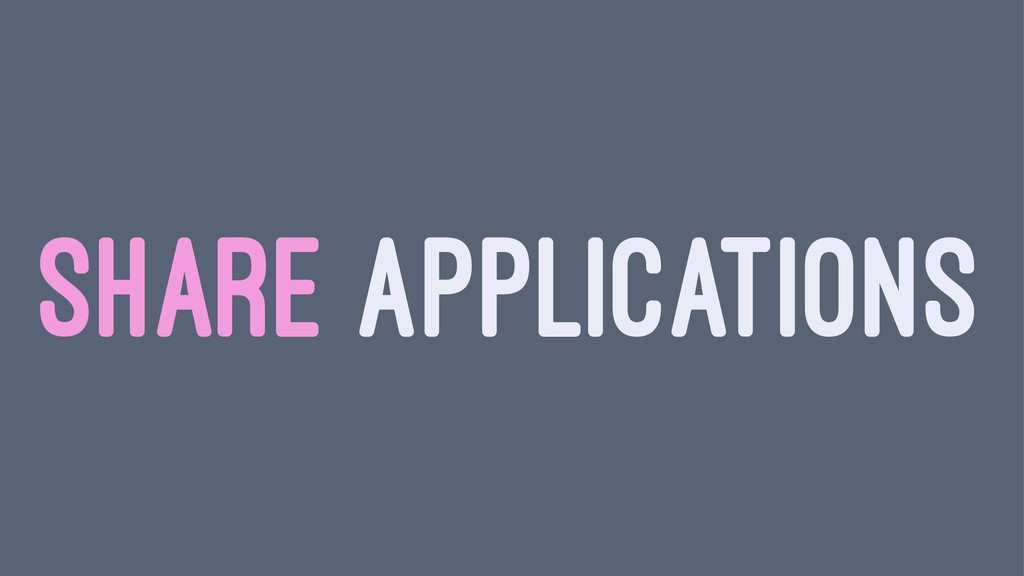 SHARE APPLICATIONS