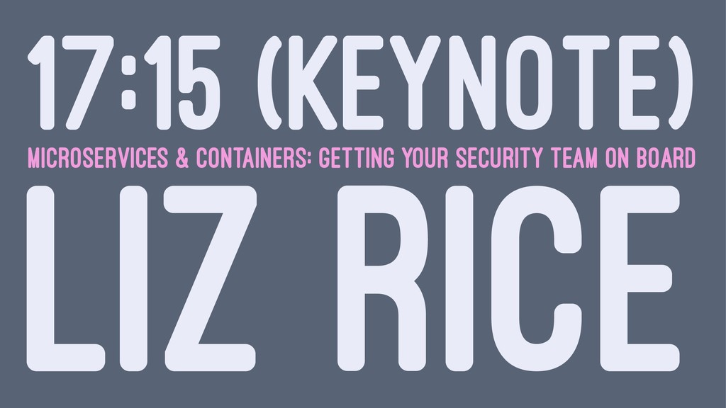 17:15 (KEYNOTE) MICROSERVICES & CONTAINERS: GET...
