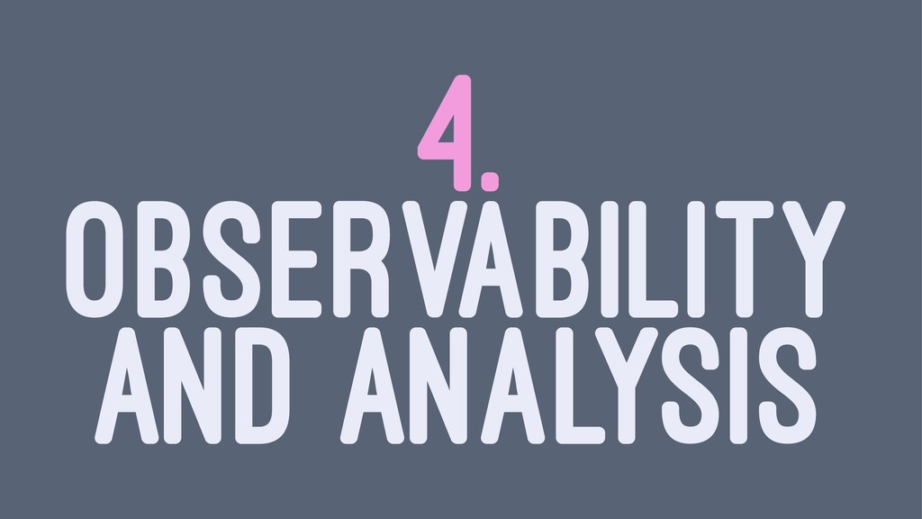 4. OBSERVABILITY AND ANALYSIS