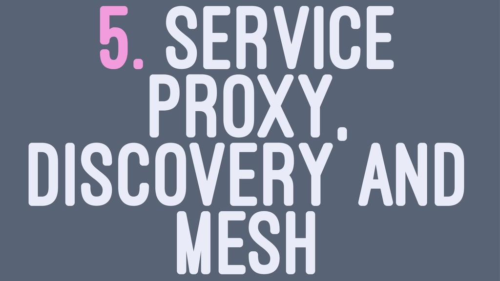 5. SERVICE PROXY, DISCOVERY AND MESH