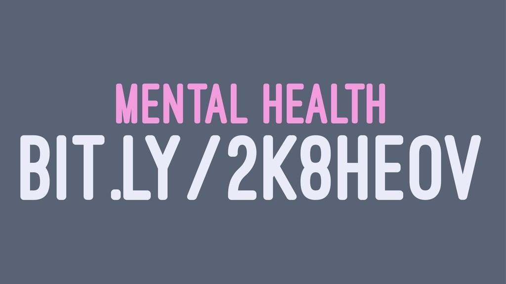 MENTAL HEALTH BIT.LY/2K8HEOV