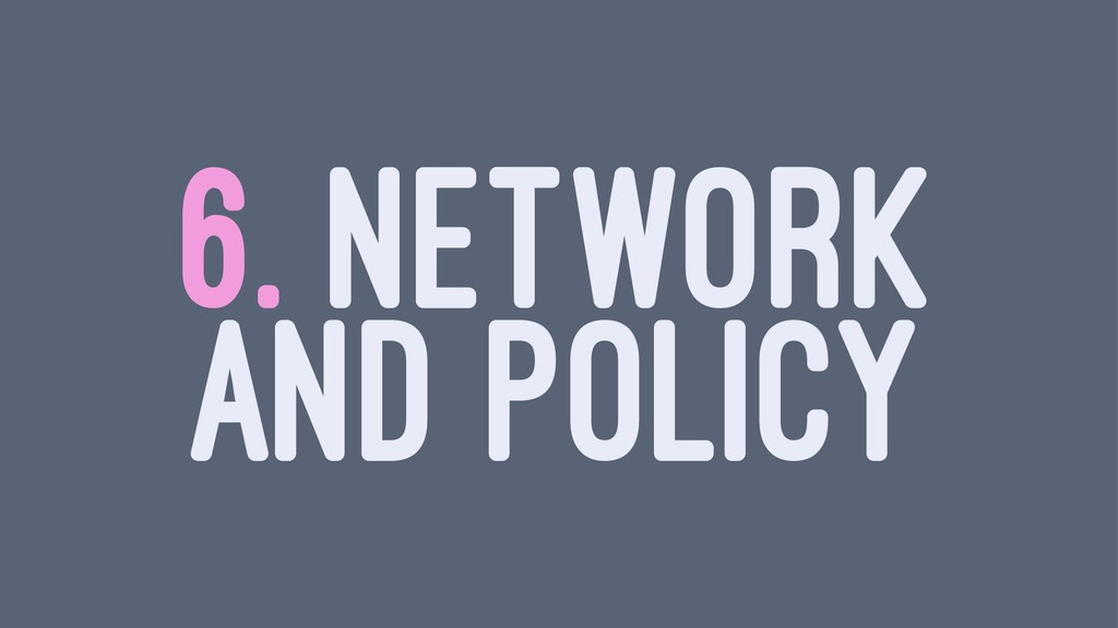 6. NETWORK AND POLICY