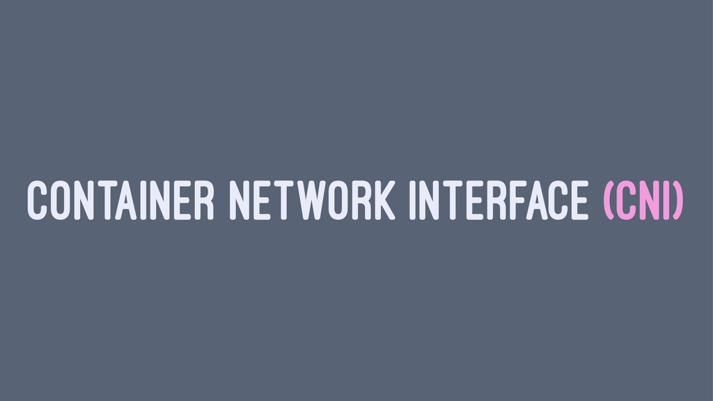 CONTAINER NETWORK INTERFACE (CNI)