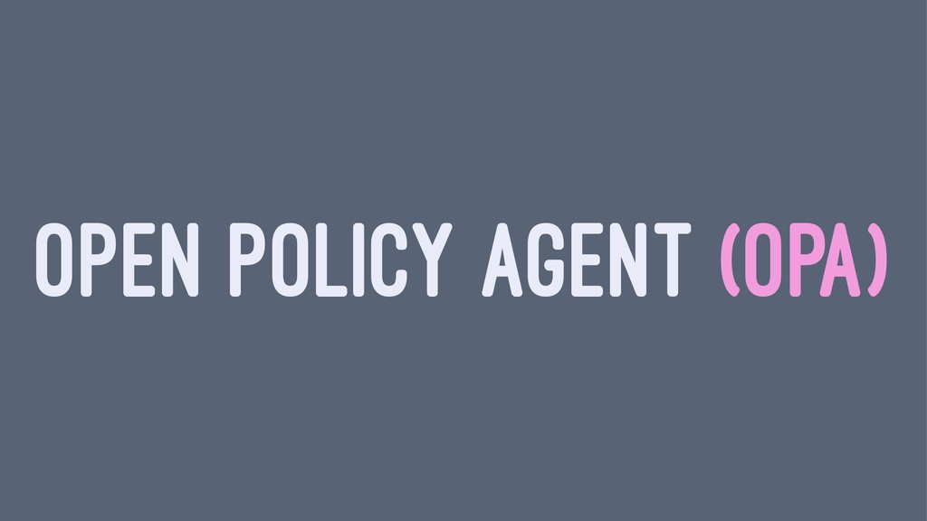 OPEN POLICY AGENT (OPA)