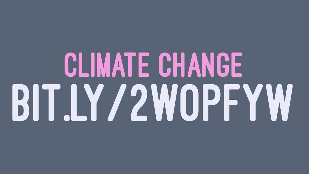 CLIMATE CHANGE BIT.LY/2WOPFYW