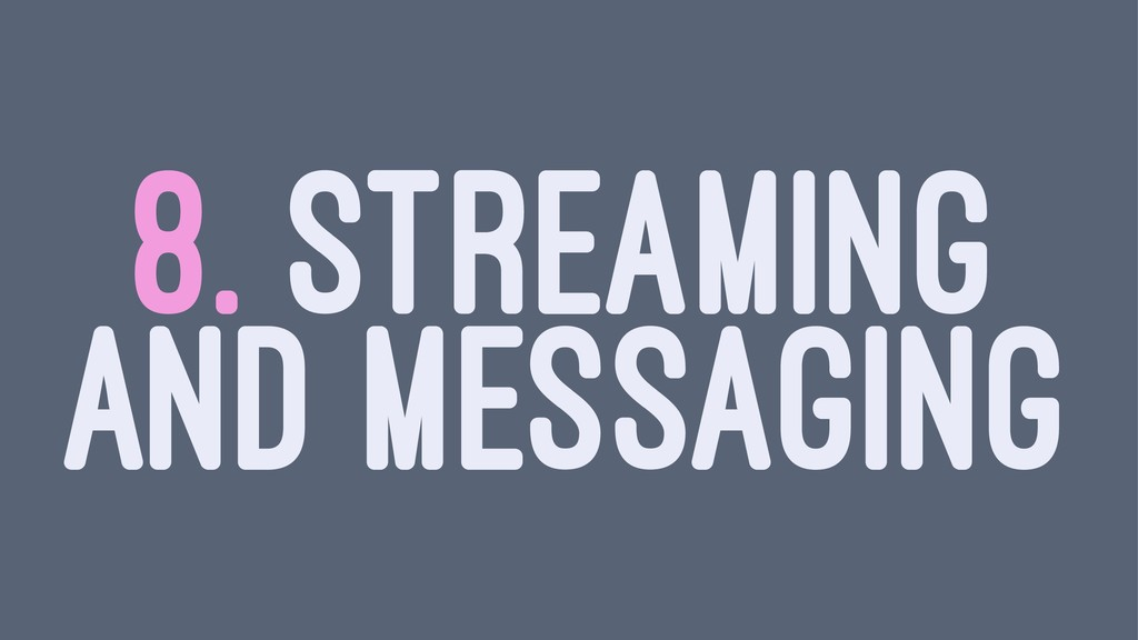 8. STREAMING AND MESSAGING