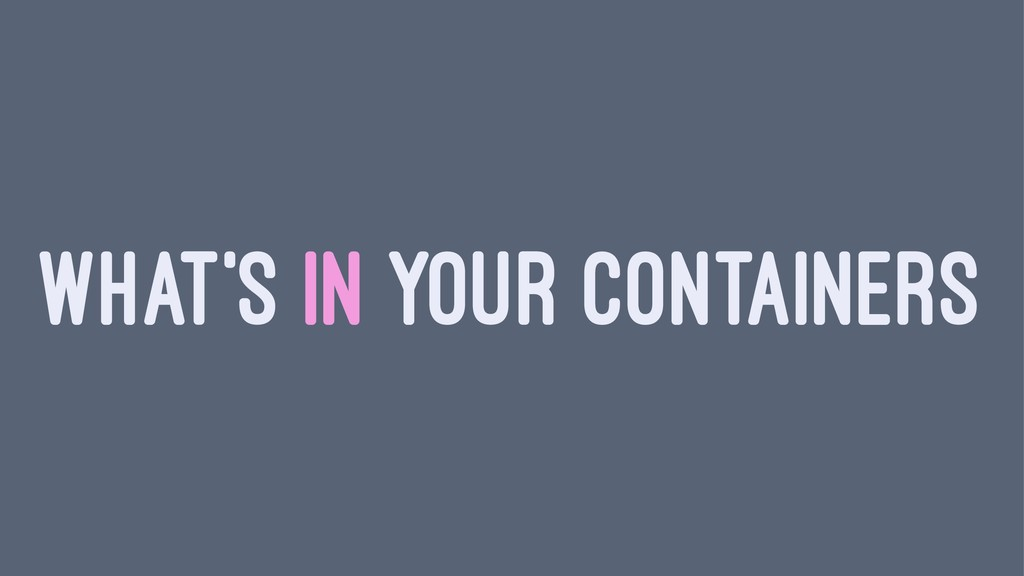 WHAT'S IN YOUR CONTAINERS