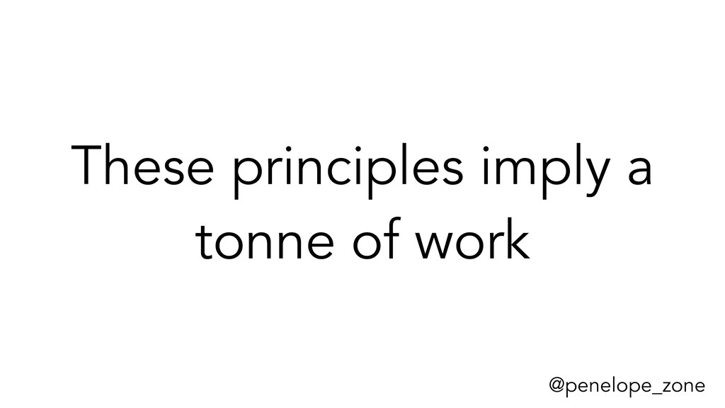 @penelope_zone These principles imply a tonne o...
