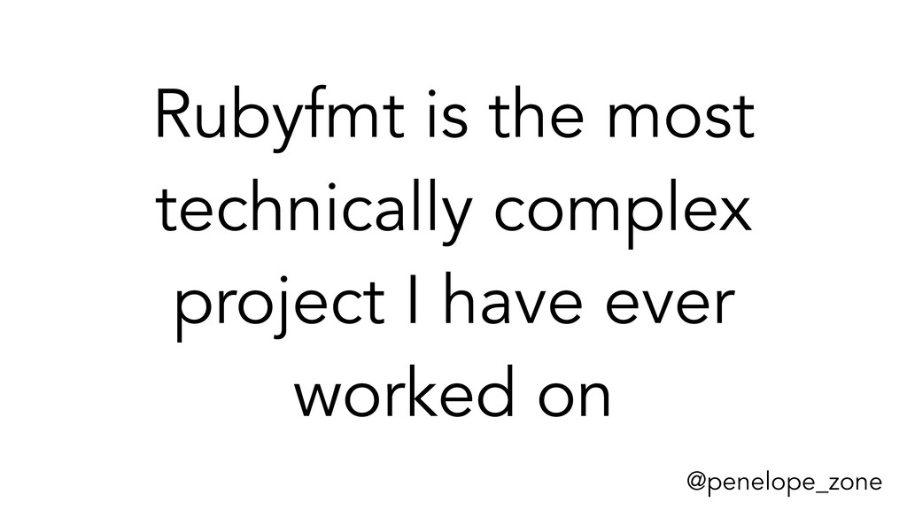 @penelope_zone Rubyfmt is the most technically ...