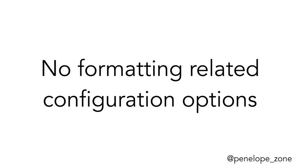 @penelope_zone No formatting related configurat...