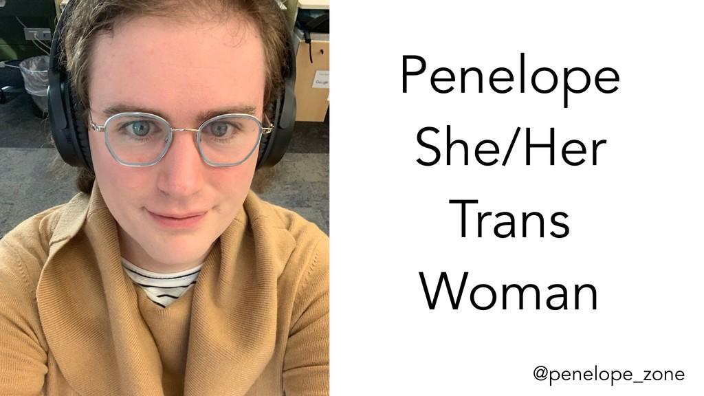 @penelope_zone Penelope She/Her Trans Woman