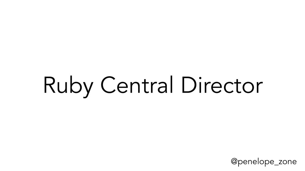 @penelope_zone Ruby Central Director