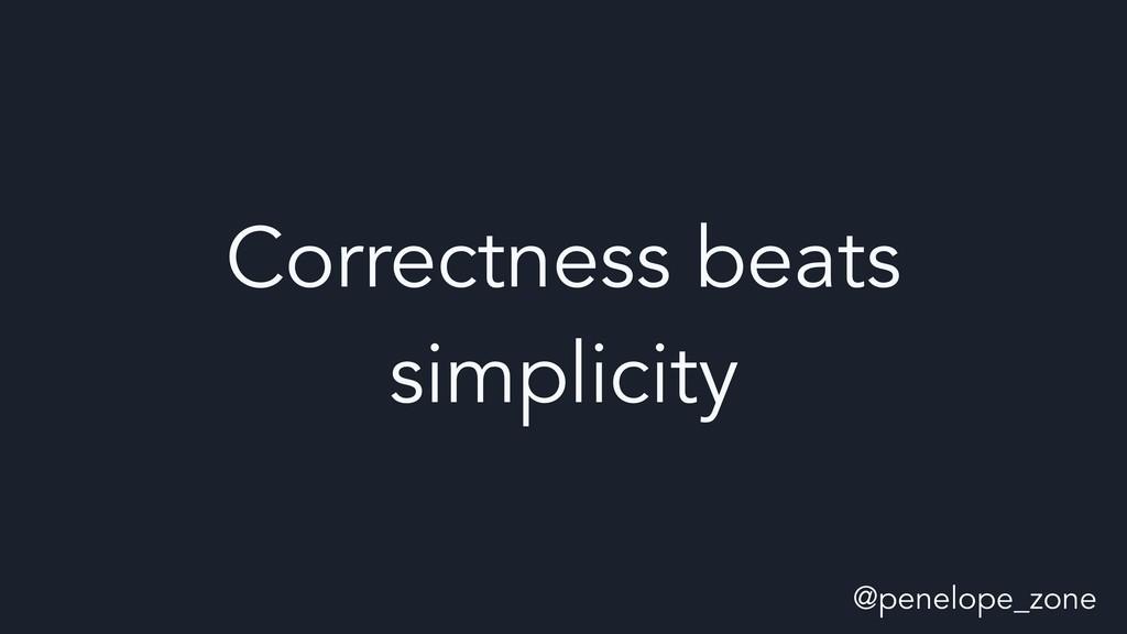 @penelope_zone Correctness beats simplicity