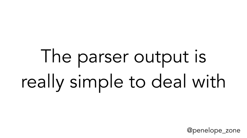 @penelope_zone The parser output is really simp...