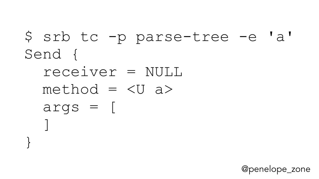 @penelope_zone $ srb tc -p parse-tree -e 'a' Se...