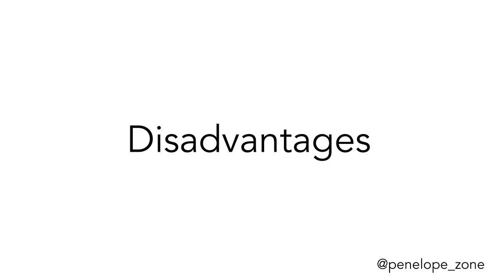 @penelope_zone Disadvantages