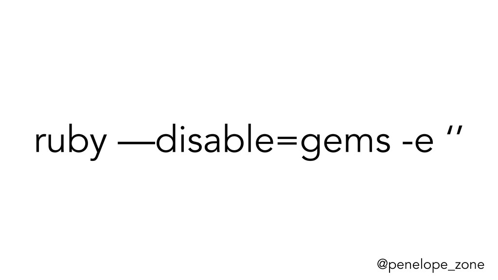 @penelope_zone ruby —disable=gems -e ''