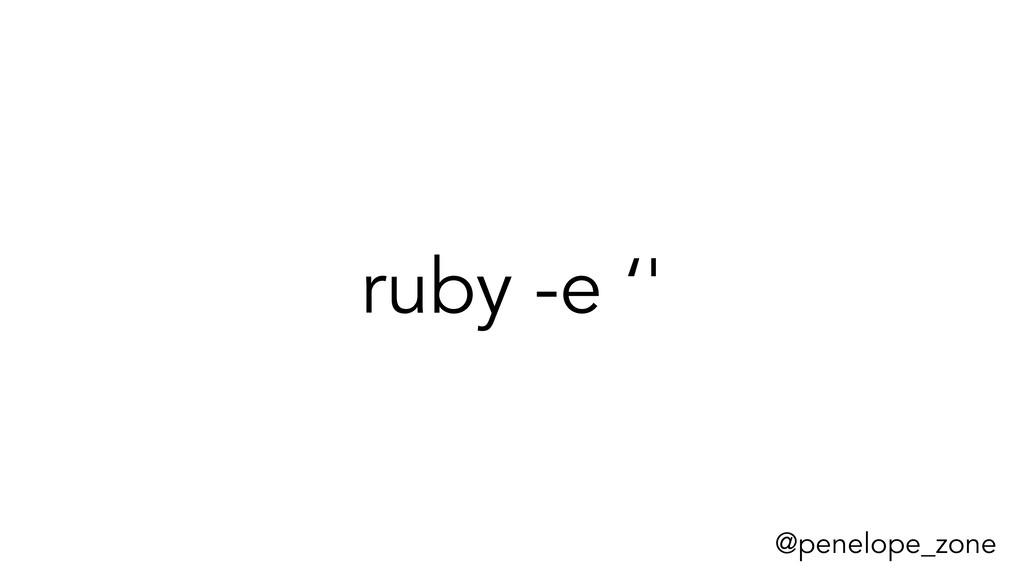 @penelope_zone ruby -e ''