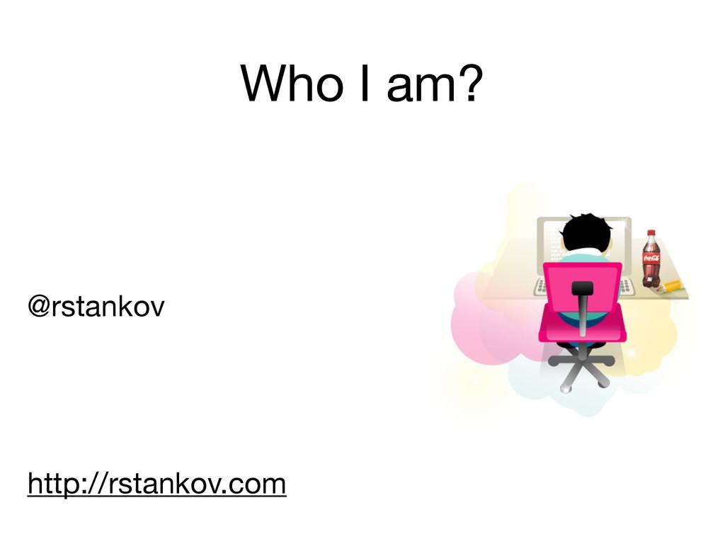 Who I am? @rstankov  ! ! ! ! http://rstankov.com