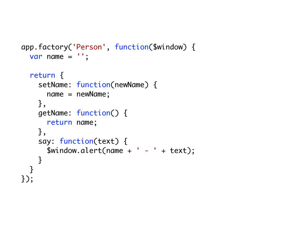 app.factory('Person', function($window) { var n...