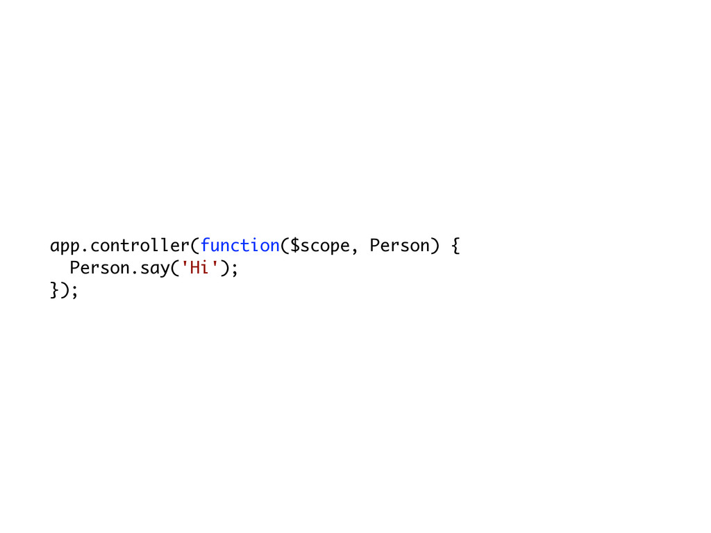 app.controller(function($scope, Person) { Perso...