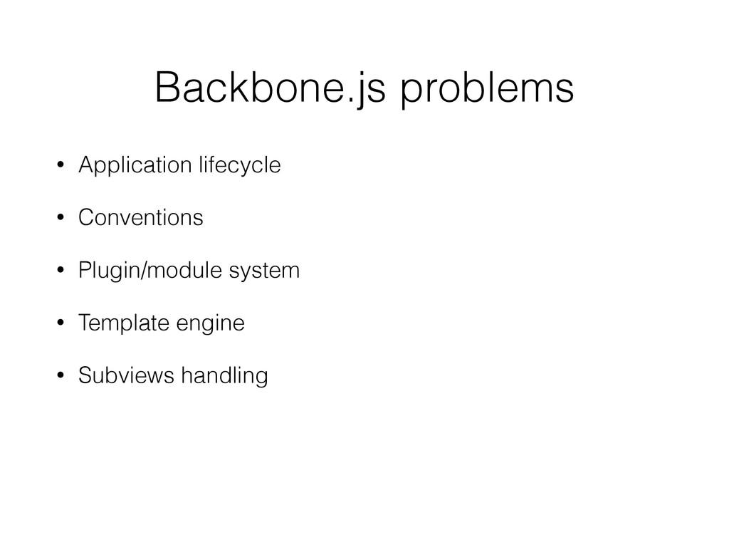 Backbone.js problems • Application lifecycle • ...