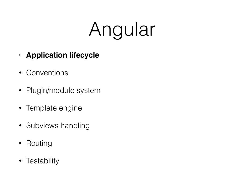 • Application lifecycle! • Conventions • Plugin...