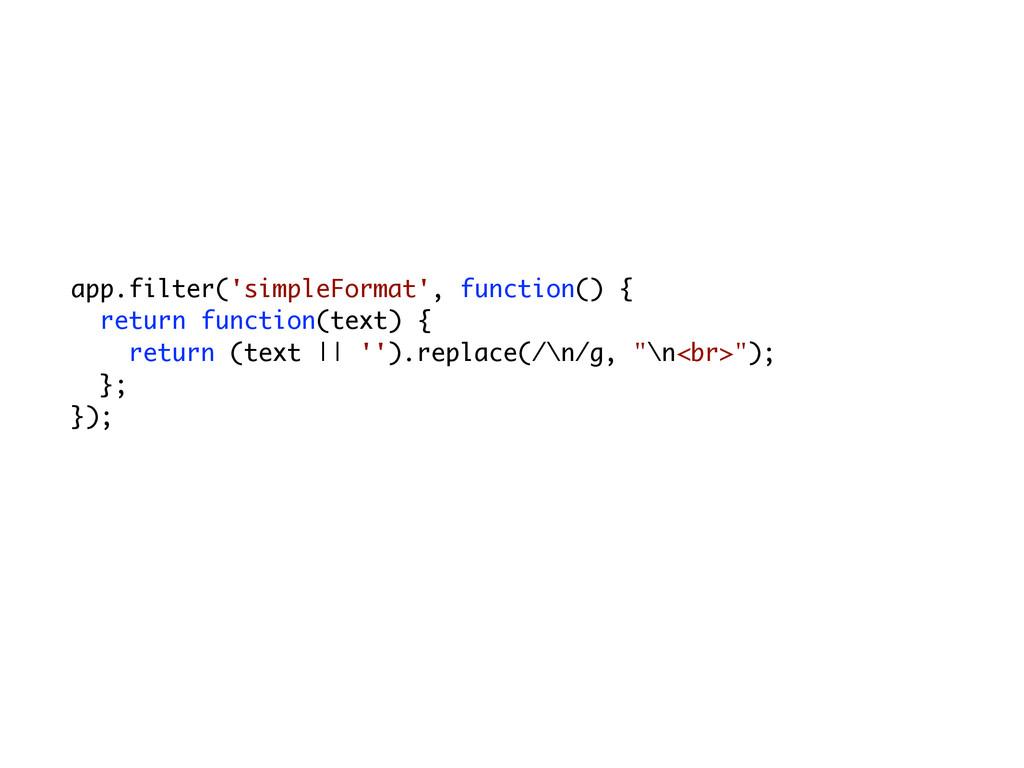 app.filter('simpleFormat', function() { return ...