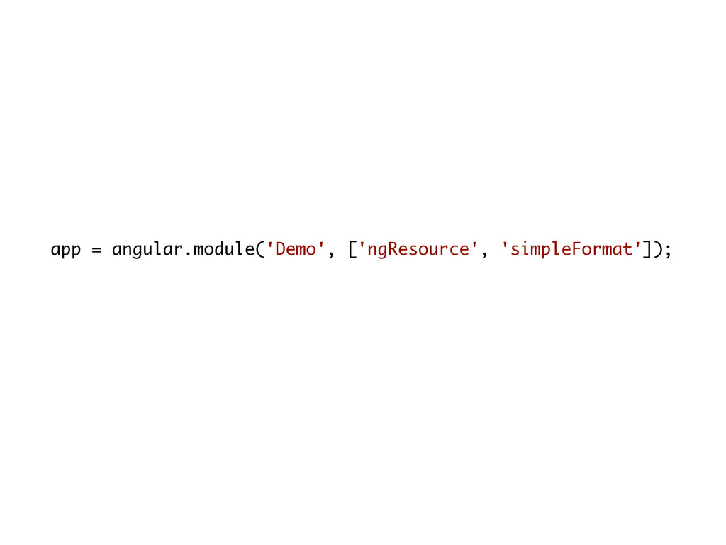 app = angular.module('Demo', ['ngResource', 'si...