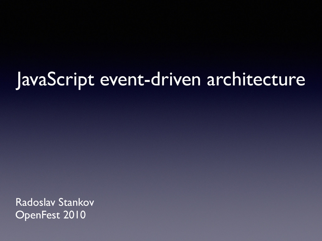 Radoslav Stankov! JavaScript event-driven archi...